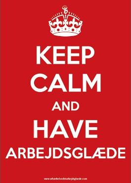 Keep calm and have arbejdsglæde - plakat
